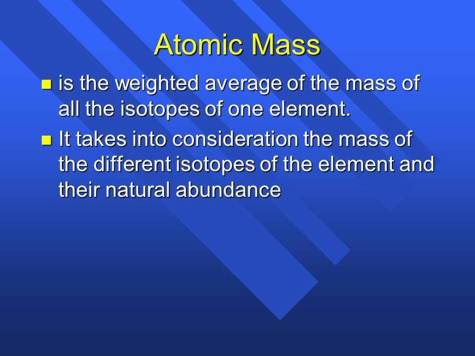 Atomic Mass is the weighted average of the mass of all the isotopes of one element.