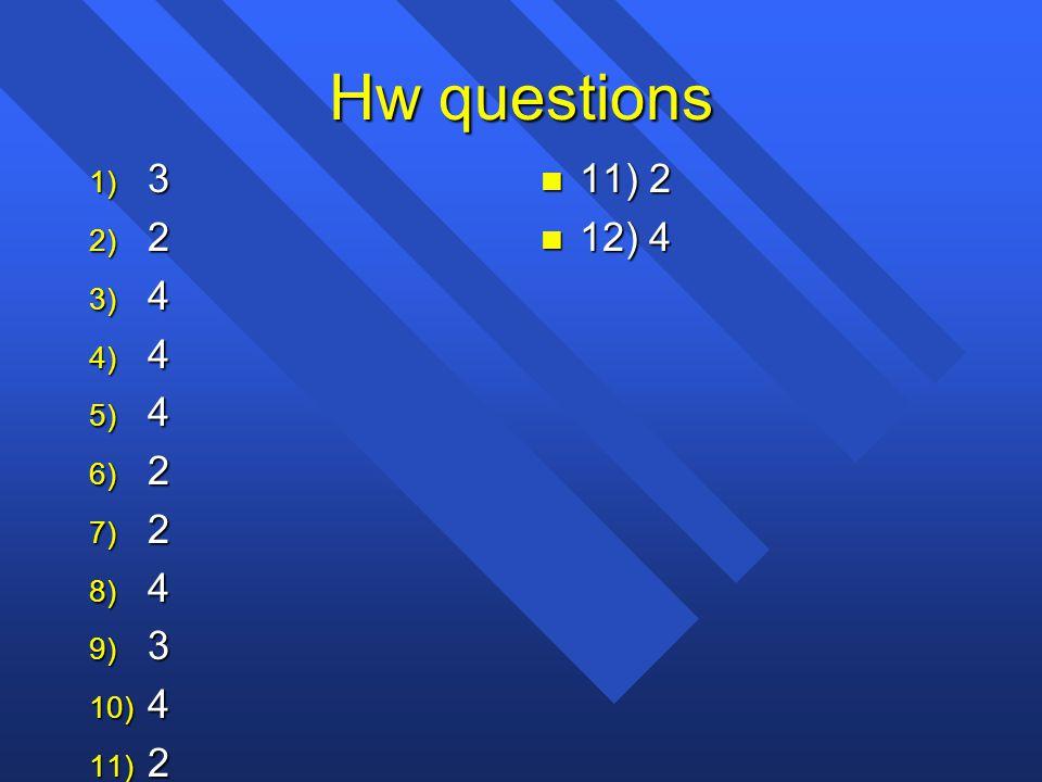 Hw questions 3 2 4 11) 2 12) 4