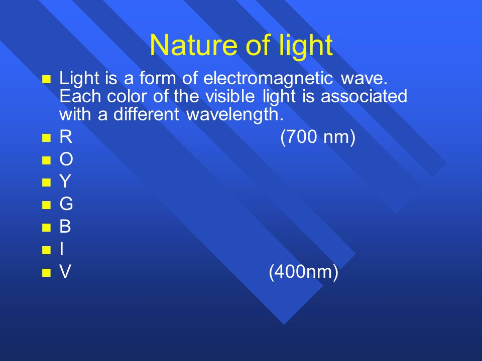 Nature of light Light is a form of electromagnetic wave. Each color of the visible light is associated with a different wavelength.