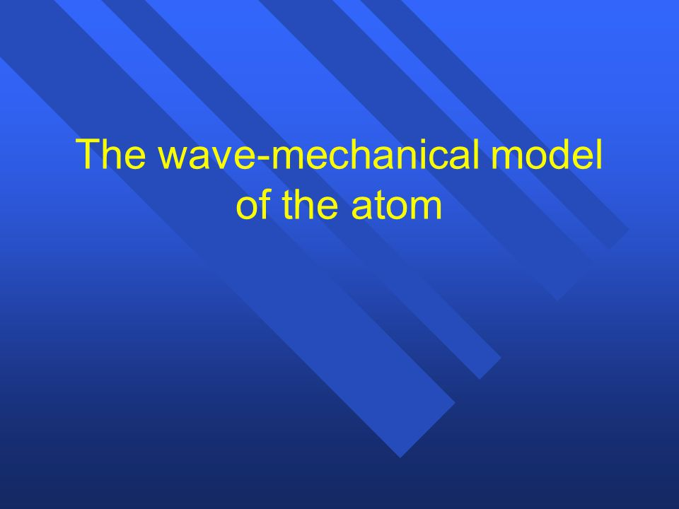 The wave-mechanical model of the atom