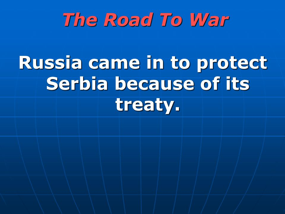 Russia came in to protect Serbia because of its treaty.