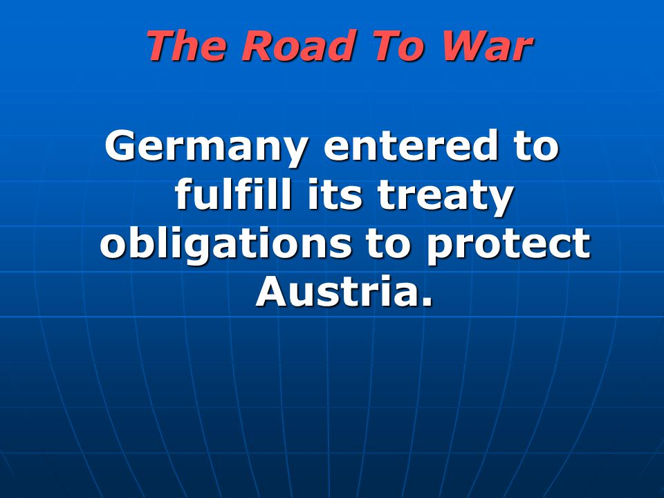 Germany entered to fulfill its treaty obligations to protect Austria.