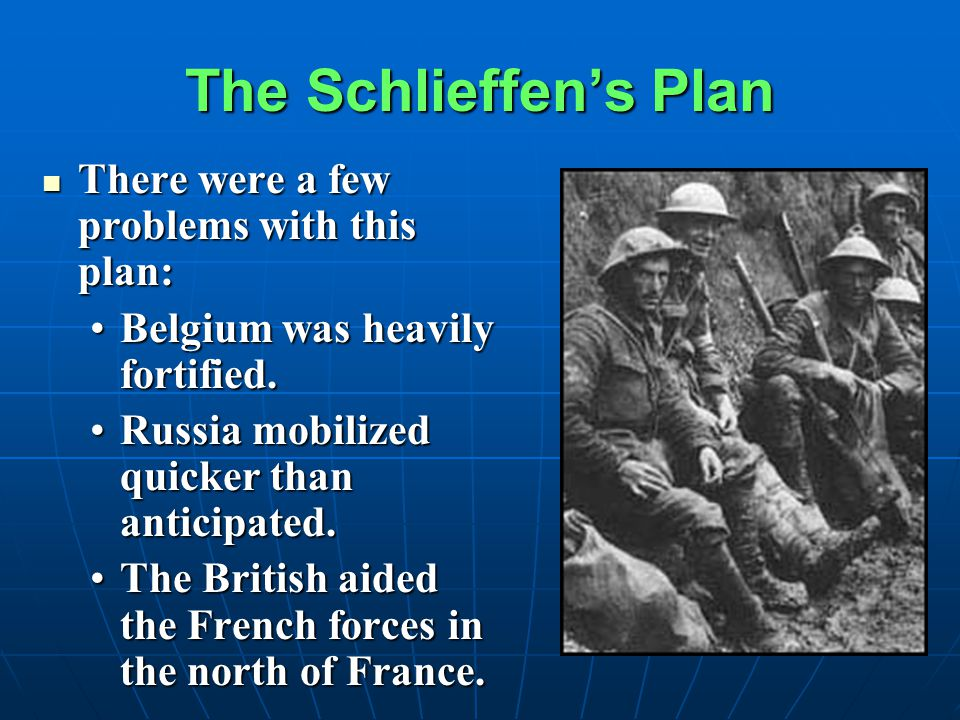 The Schlieffen's Plan There were a few problems with this plan: