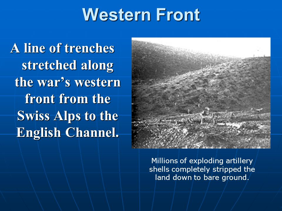 Western Front A line of trenches stretched along the war's western front from the Swiss Alps to the English Channel.