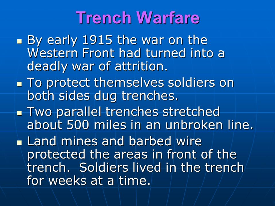 Trench Warfare By early 1915 the war on the Western Front had turned into a deadly war of attrition.