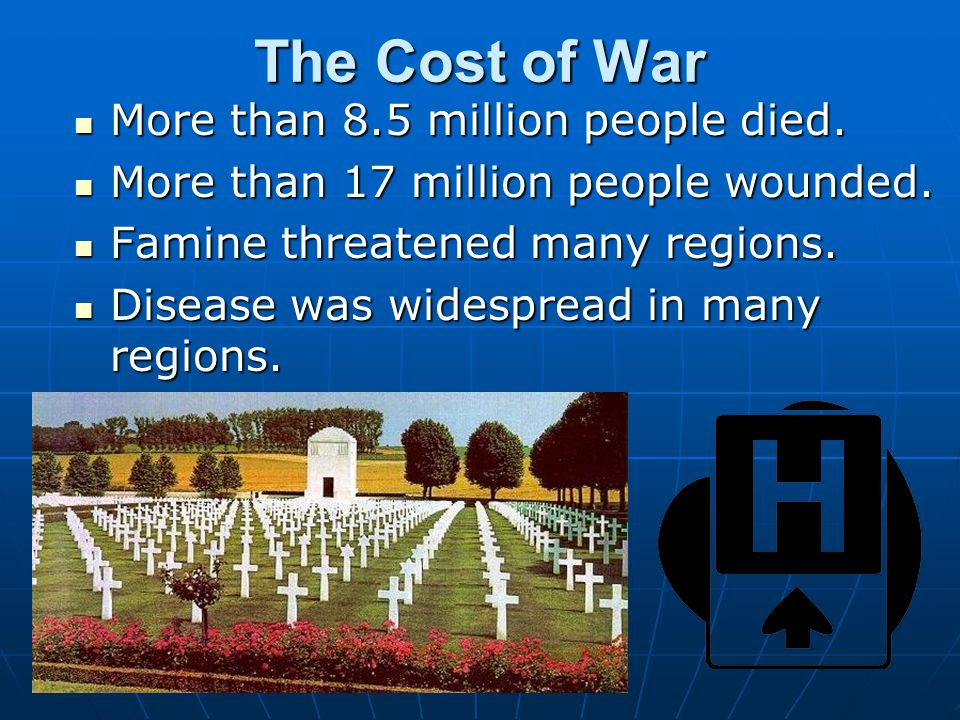The Cost of War More than 8.5 million people died.