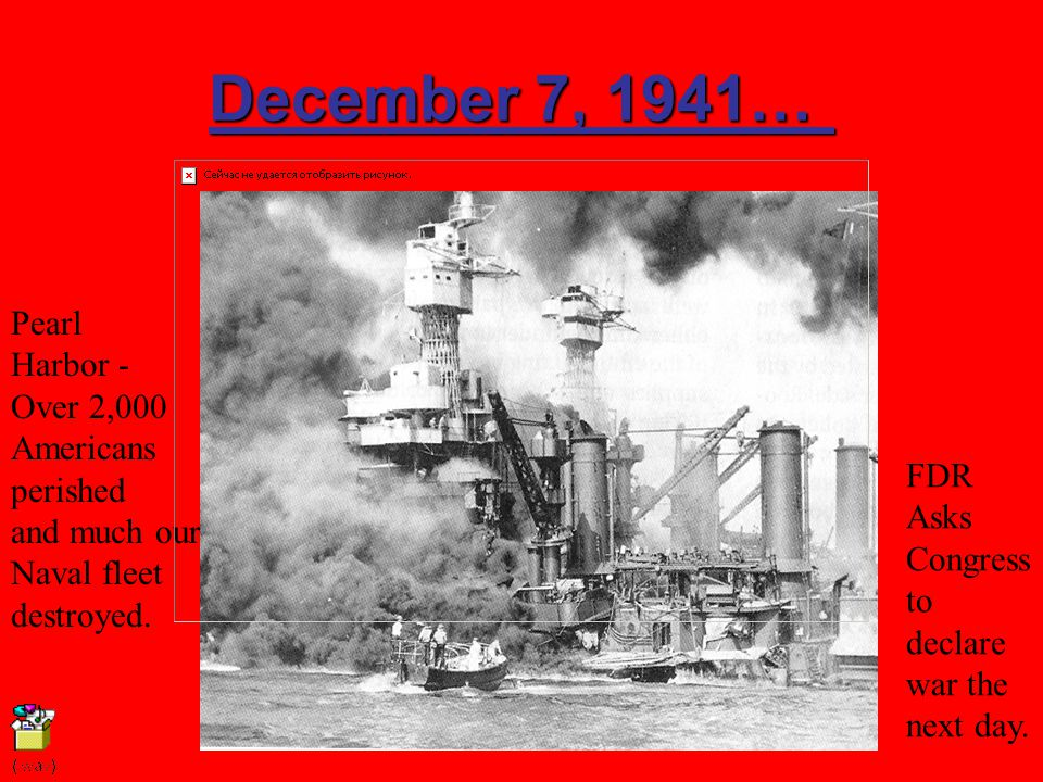 December 7, 1941… Pearl Harbor - Over 2,000 Americans perished