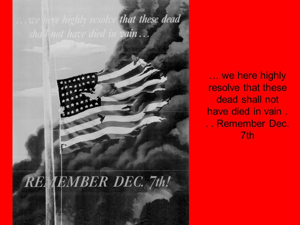 … we here highly resolve that these dead shall not have died in vain