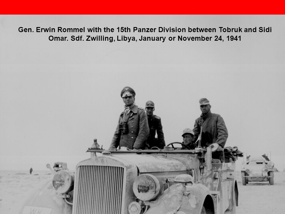 Gen. Erwin Rommel with the 15th Panzer Division between Tobruk and Sidi Omar.