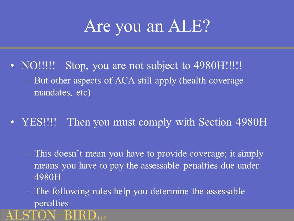 Are you an ALE NO!!!!! Stop, you are not subject to 4980H!!!!!