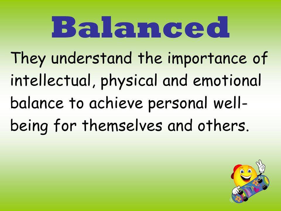 Balanced They understand the importance of