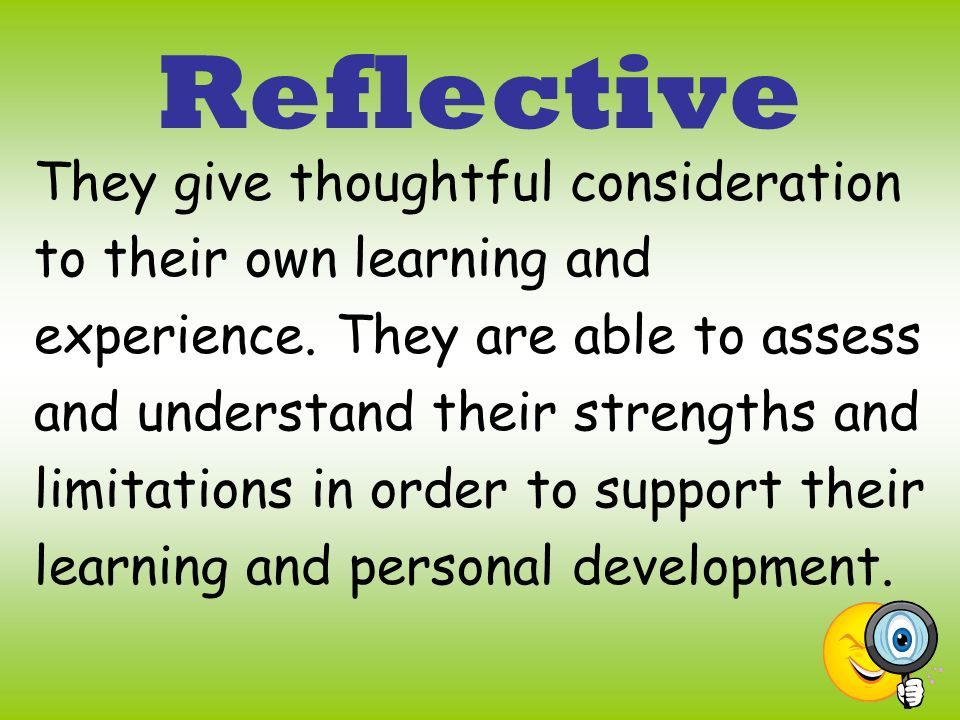 Reflective They give thoughtful consideration