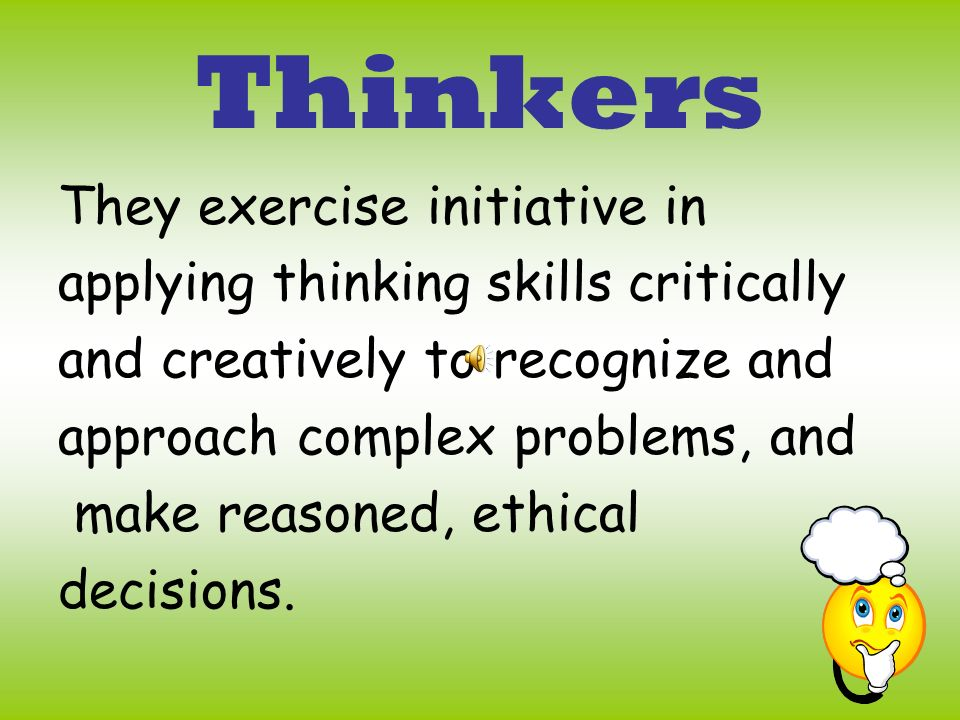 Thinkers They exercise initiative in