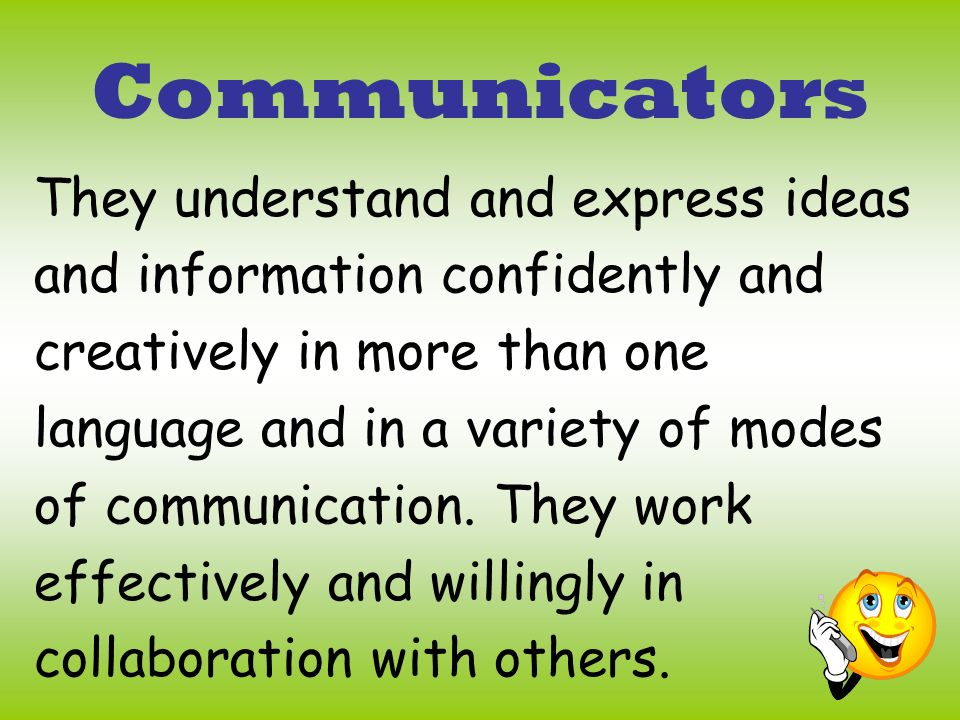 Communicators They understand and express ideas