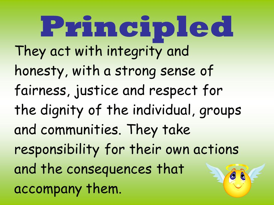 Principled They act with integrity and honesty, with a strong sense of