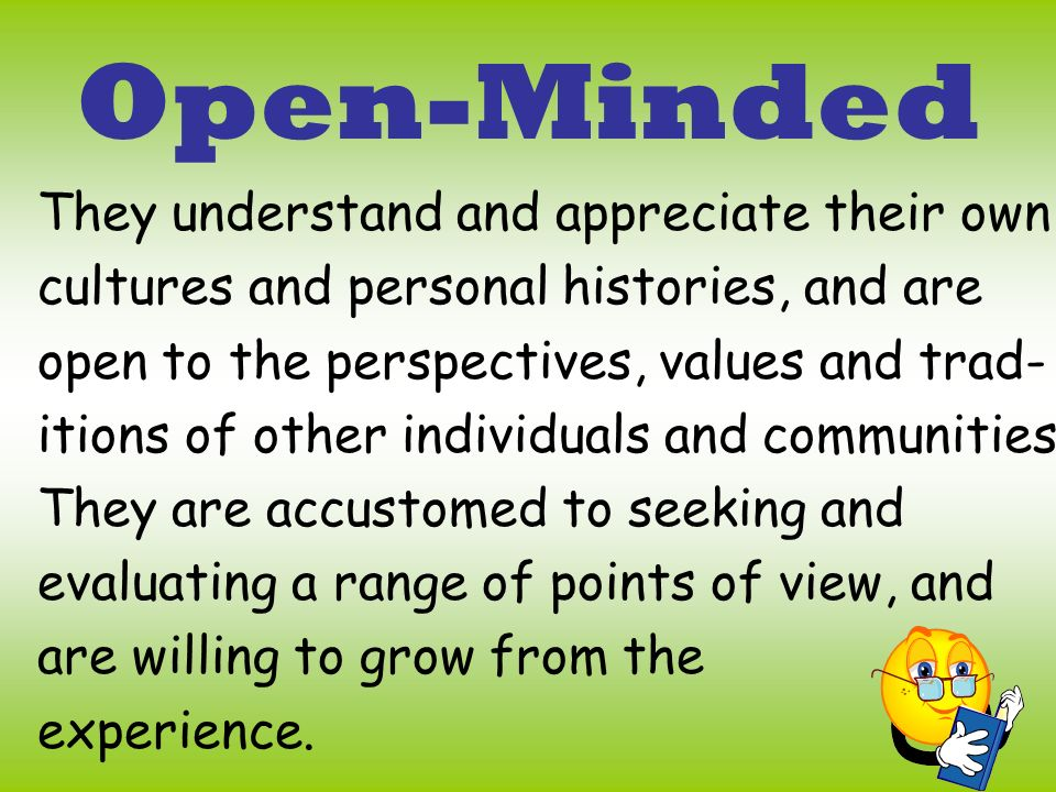 Open-Minded They understand and appreciate their own