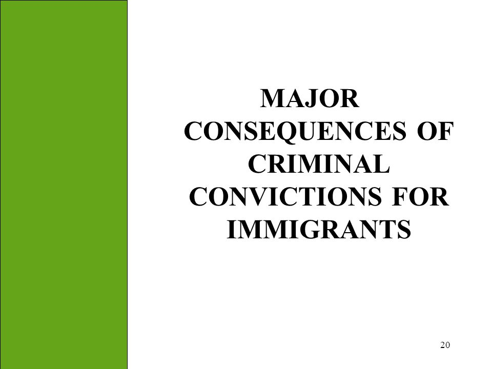 MAJOR CONSEQUENCES OF CRIMINAL CONVICTIONS FOR IMMIGRANTS