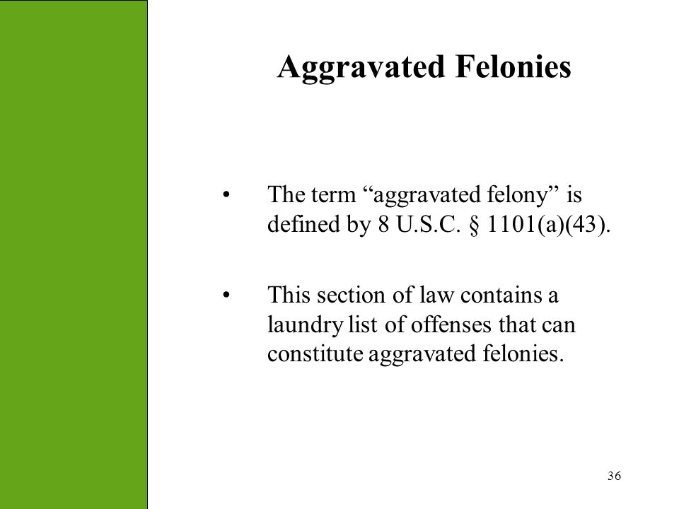 Aggravated Felonies The term aggravated felony is defined by 8 U.S.C. § 1101(a)(43).