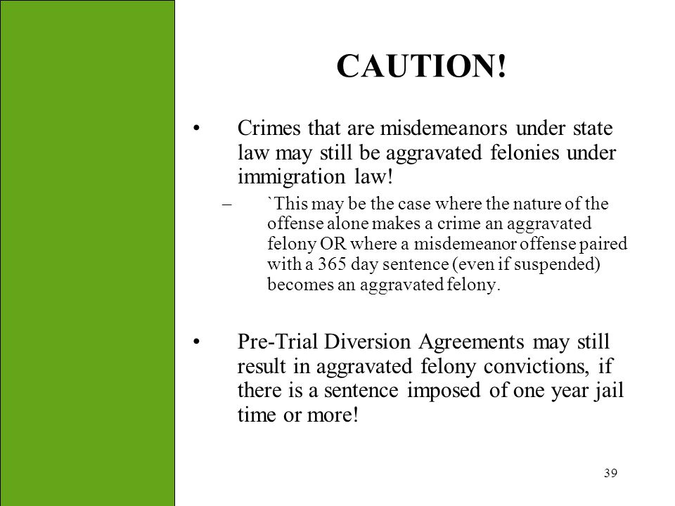 CAUTION! Crimes that are misdemeanors under state law may still be aggravated felonies under immigration law!
