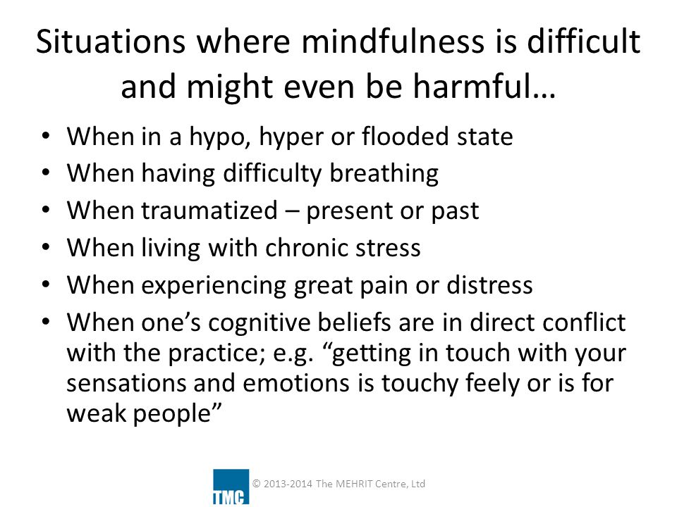 Situations where mindfulness is difficult and might even be harmful…