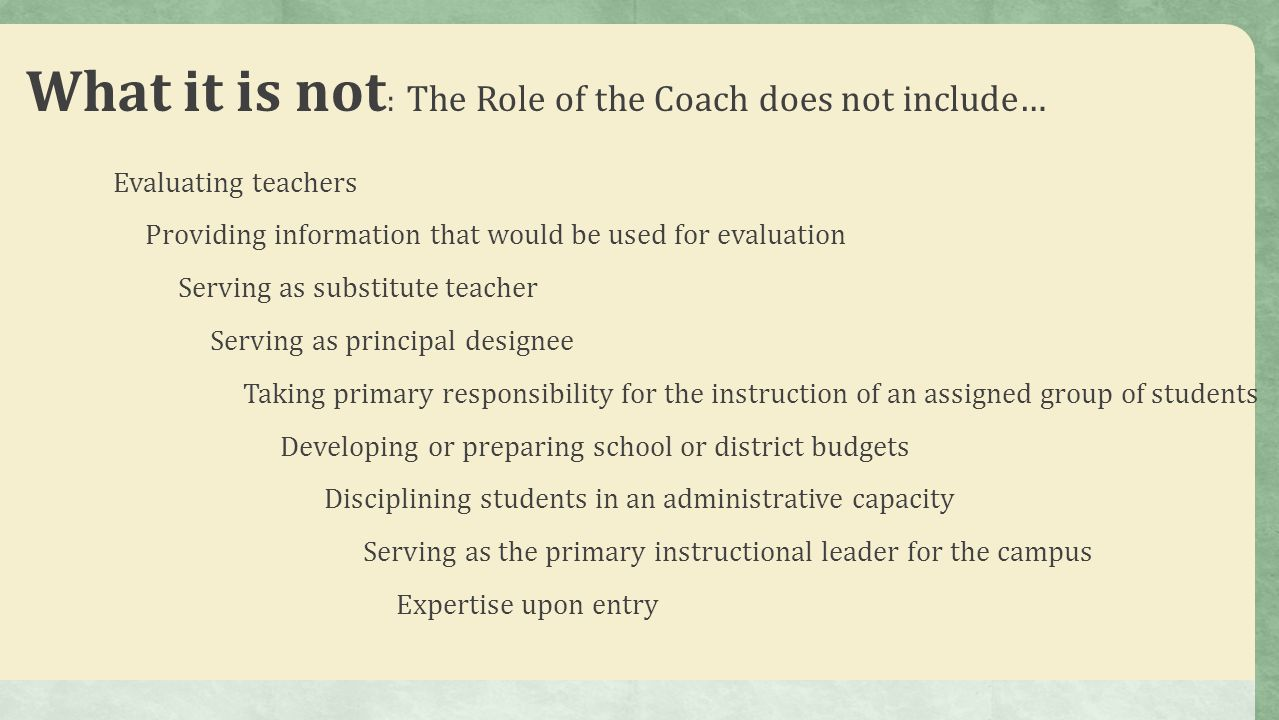 What it is not: The Role of the Coach does not include…
