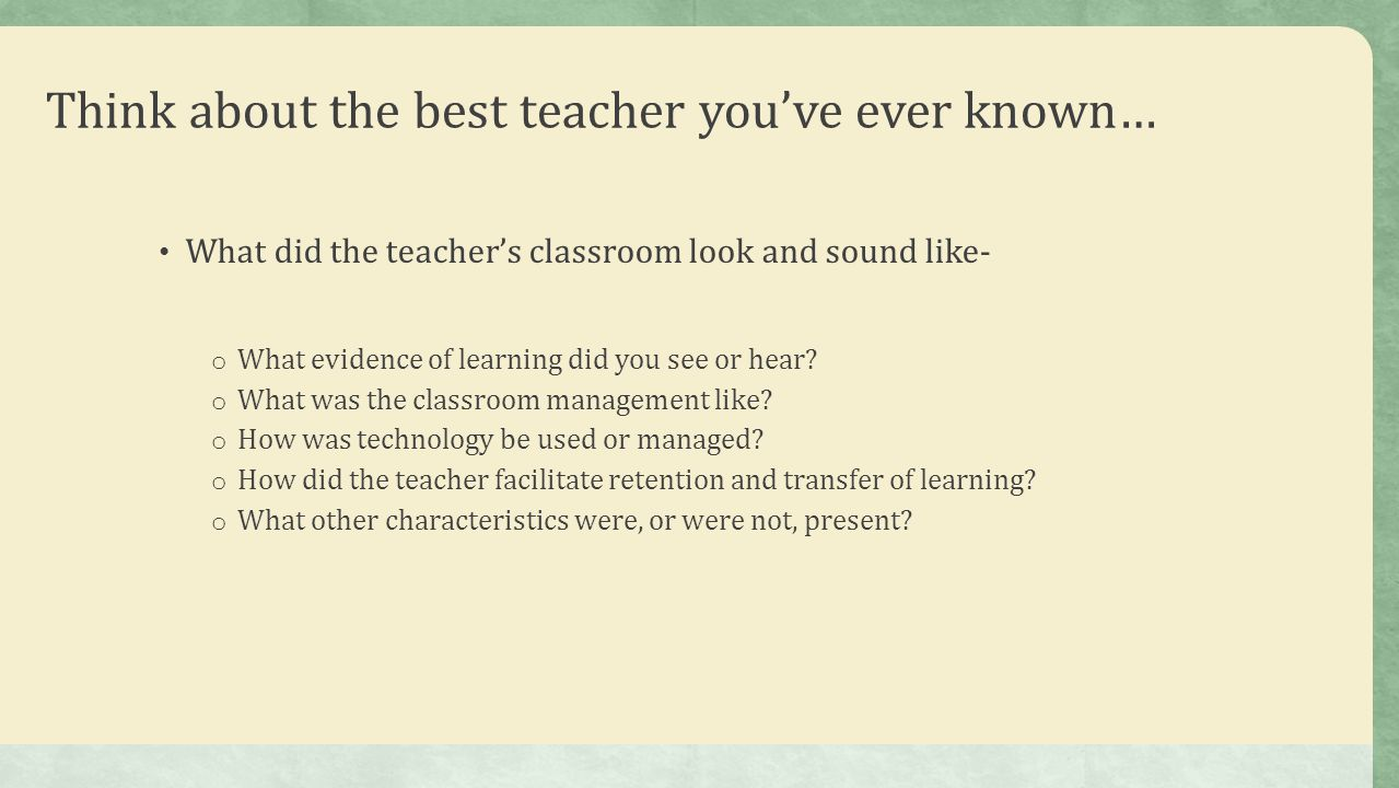 Think about the best teacher you've ever known…
