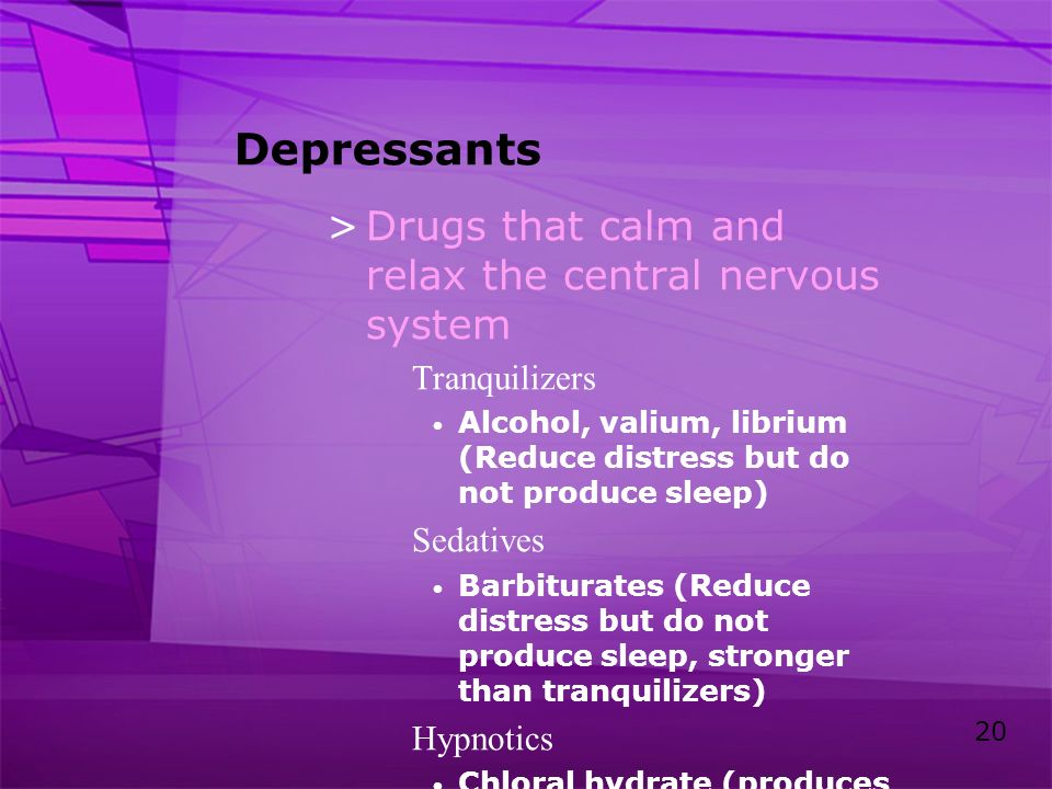 Depressants Drugs that calm and relax the central nervous system