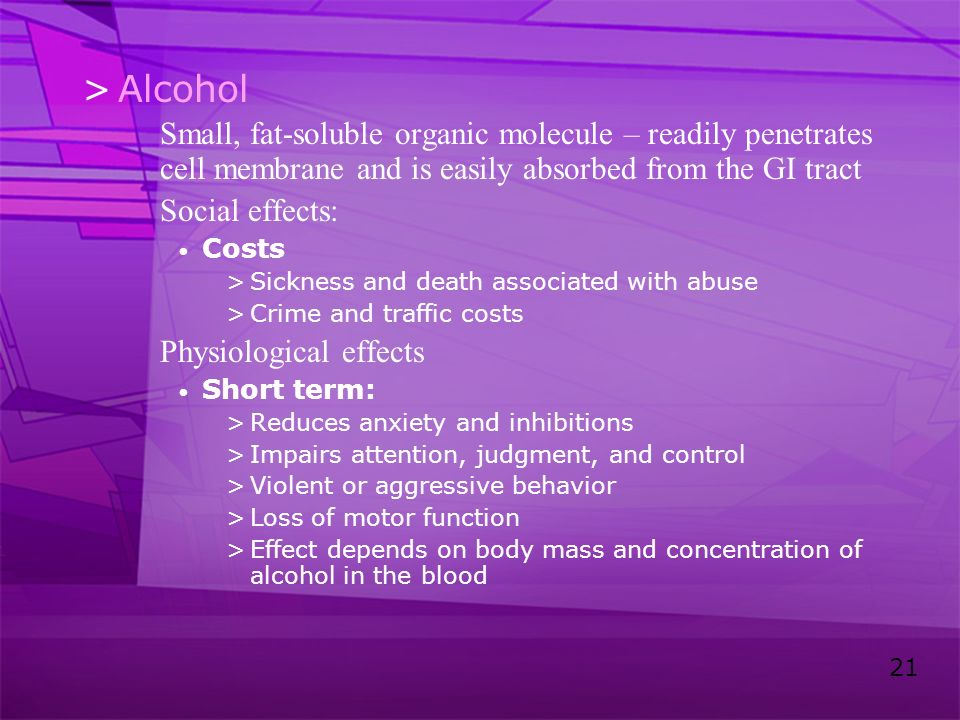 Alcohol Small, fat-soluble organic molecule – readily penetrates cell membrane and is easily absorbed from the GI tract.