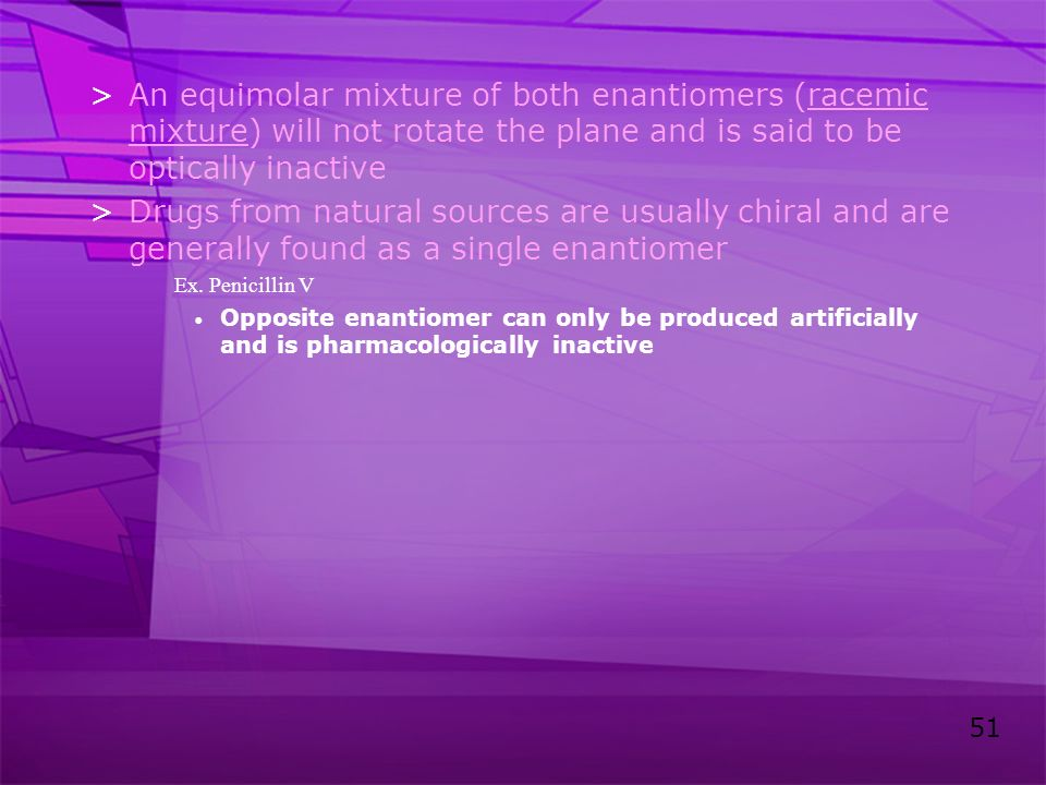 An equimolar mixture of both enantiomers (racemic mixture) will not rotate the plane and is said to be optically inactive