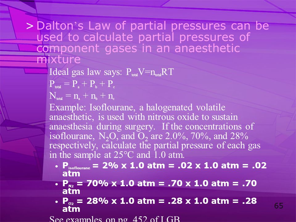 Dalton's Law of partial pressures can be used to calculate partial pressures of component gases in an anaesthetic mixture