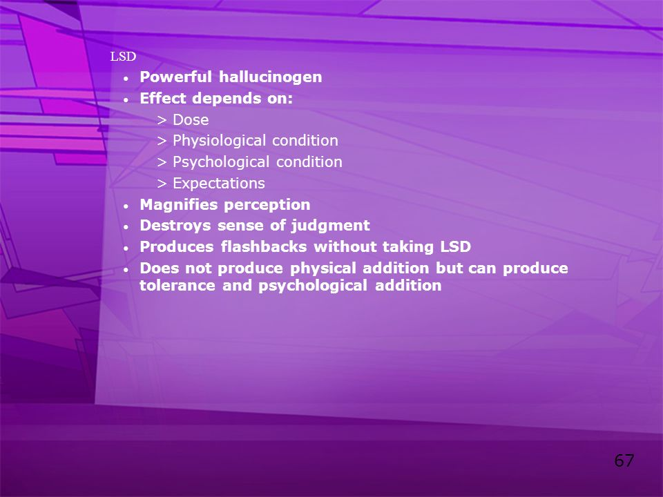 Powerful hallucinogen Effect depends on: Dose Physiological condition
