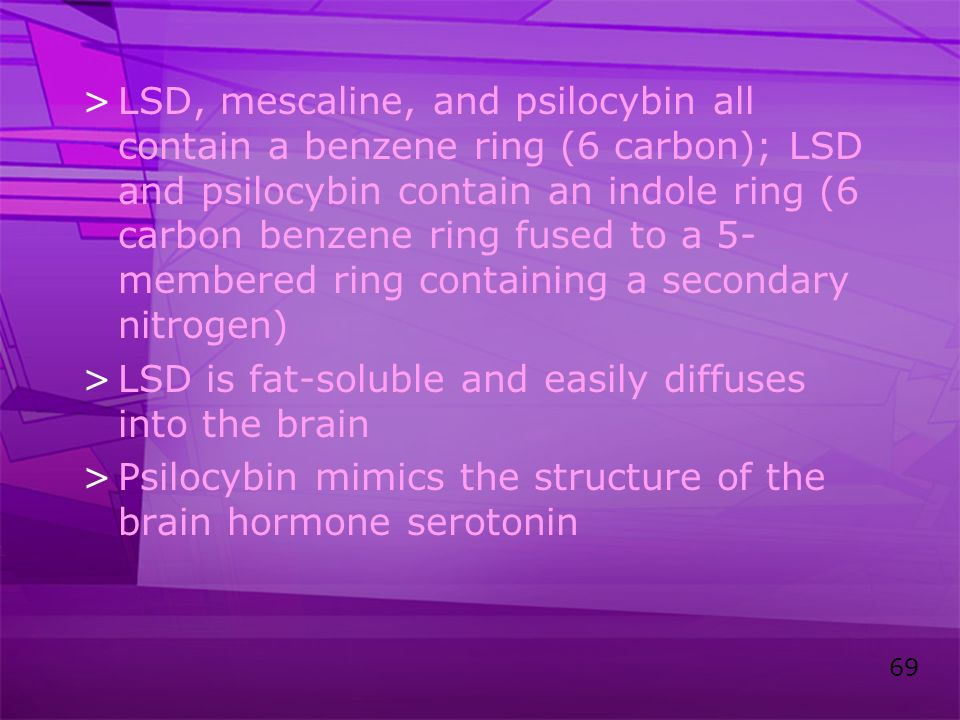 LSD, mescaline, and psilocybin all contain a benzene ring (6 carbon); LSD and psilocybin contain an indole ring (6 carbon benzene ring fused to a 5-membered ring containing a secondary nitrogen)