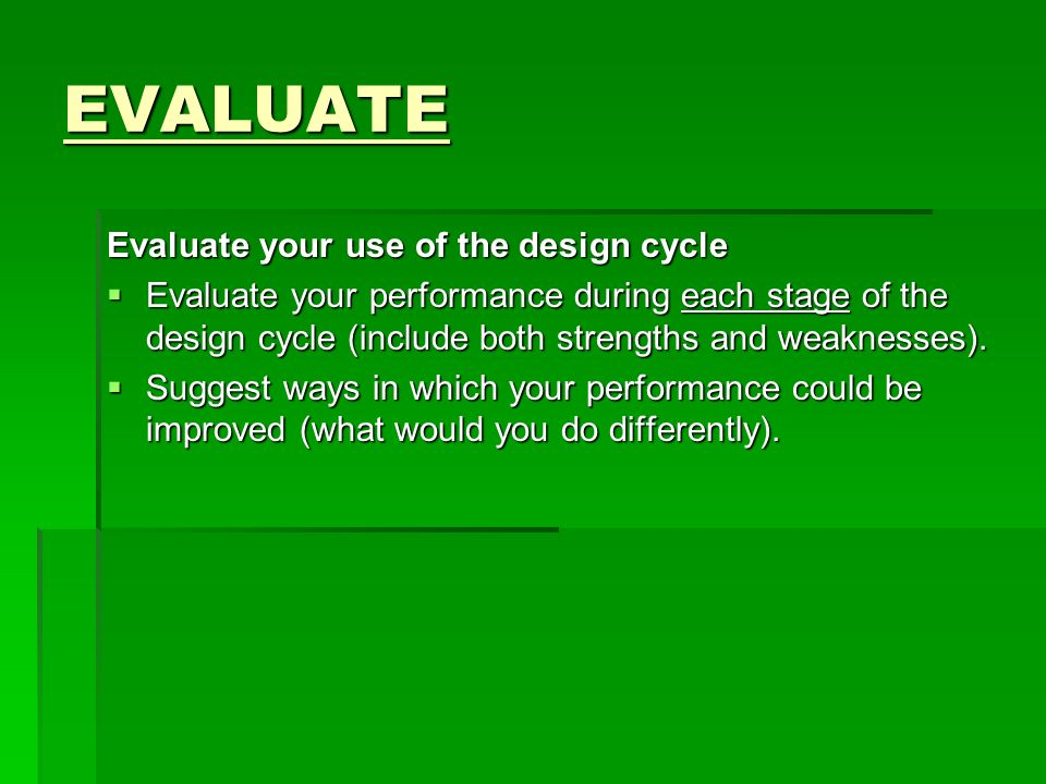 EVALUATE Evaluate your use of the design cycle