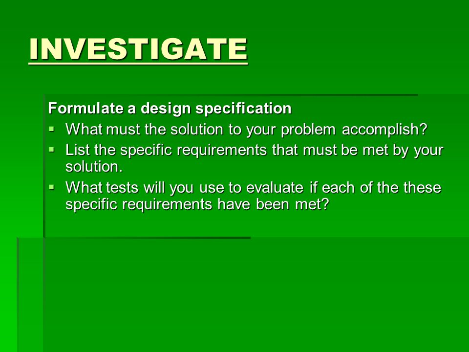 INVESTIGATE Formulate a design specification