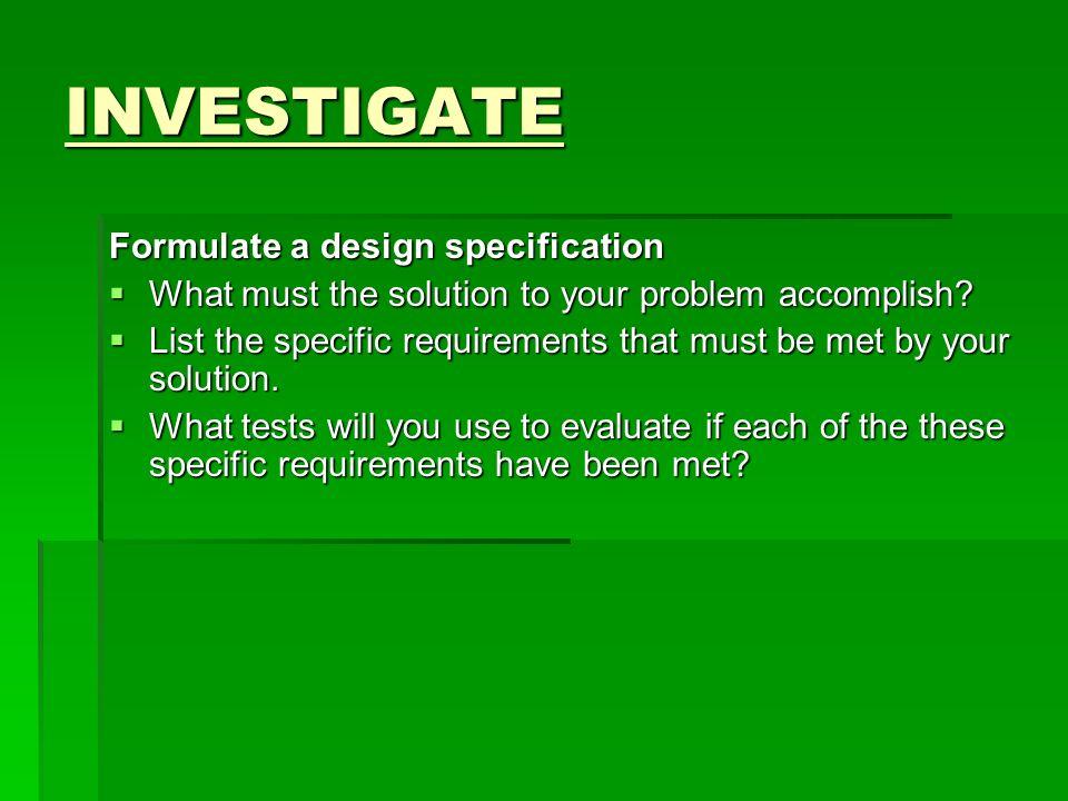 INVESTIGATE Formulate a design specification