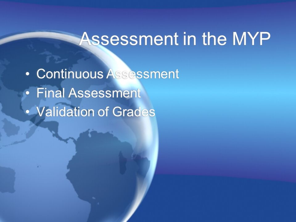 Assessment in the MYP Continuous Assessment Final Assessment
