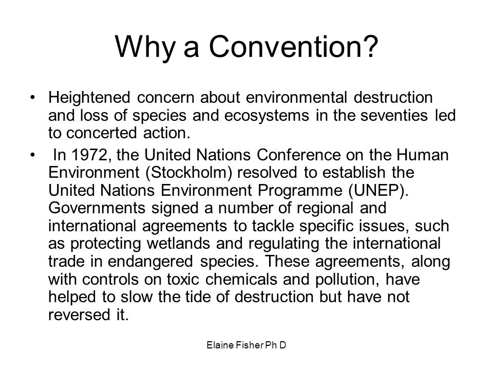 Why a Convention Heightened concern about environmental destruction and loss of species and ecosystems in the seventies led to concerted action.