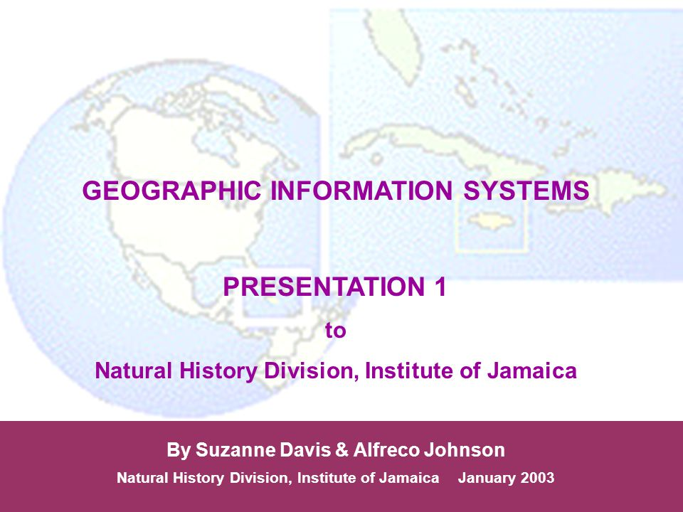 GEOGRAPHIC INFORMATION SYSTEMS PRESENTATION 1