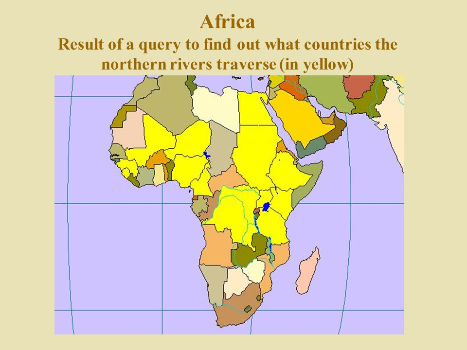 Africa Result of a query to find out what countries the northern rivers traverse (in yellow)
