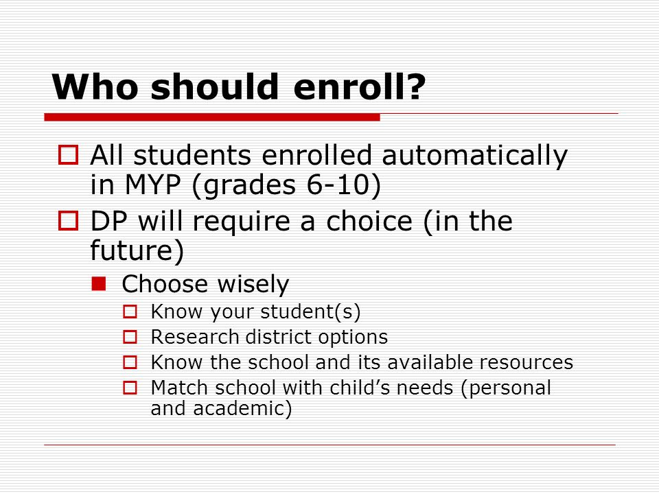Who should enroll All students enrolled automatically in MYP (grades 6-10) DP will require a choice (in the future)