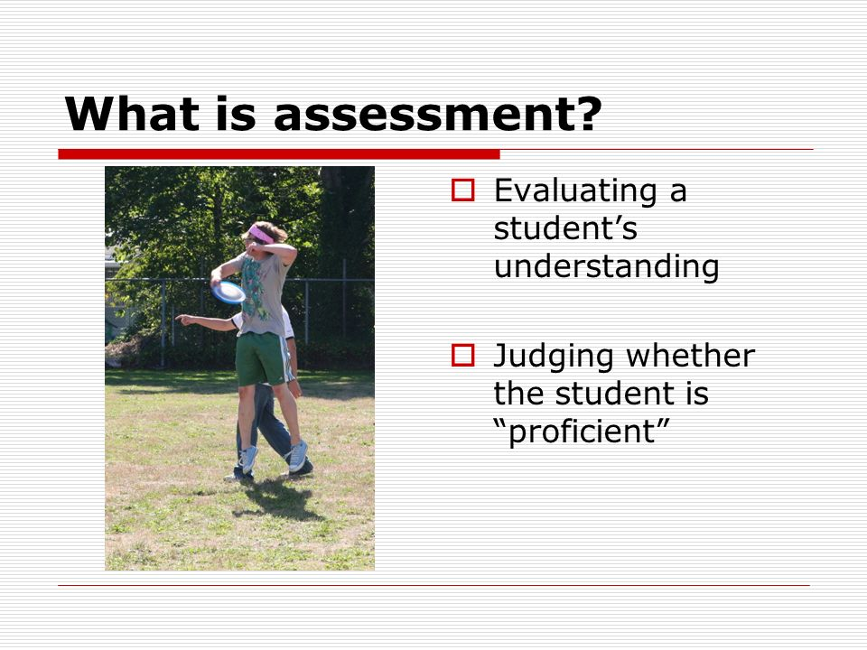 What is assessment Evaluating a student's understanding