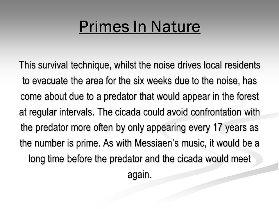 Primes In Nature This survival technique, whilst the noise drives local residents. to evacuate the area for the six weeks due to the noise, has.