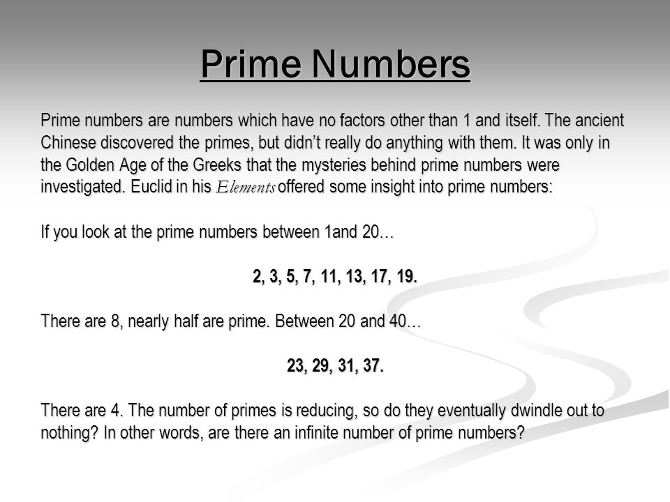 Prime Numbers Prime numbers are numbers which have no factors other than 1 and itself. The ancient.