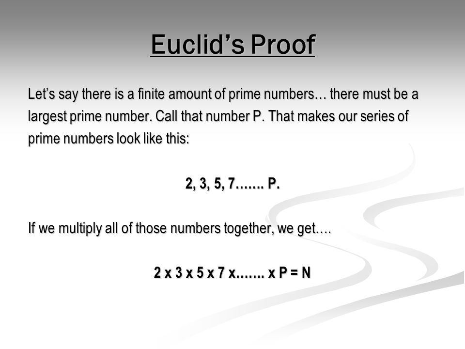 Euclid's Proof Let's say there is a finite amount of prime numbers… there must be a.