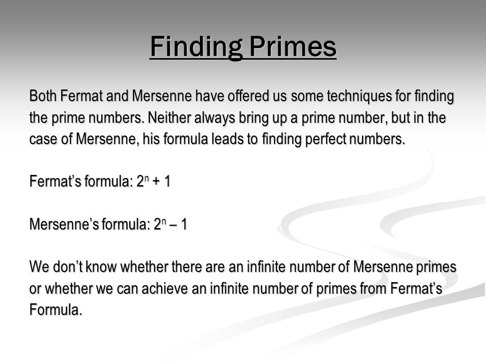 Finding Primes Both Fermat and Mersenne have offered us some techniques for finding.