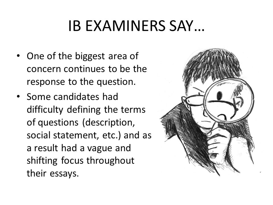IB EXAMINERS SAY… One of the biggest area of concern continues to be the response to the question.