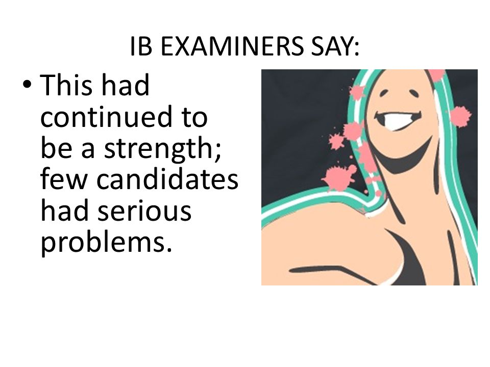IB EXAMINERS SAY: This had continued to be a strength; few candidates had serious problems.