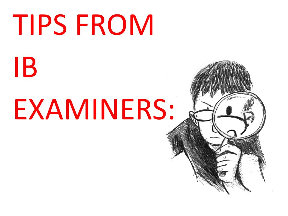 TIPS FROM IB EXAMINERS: