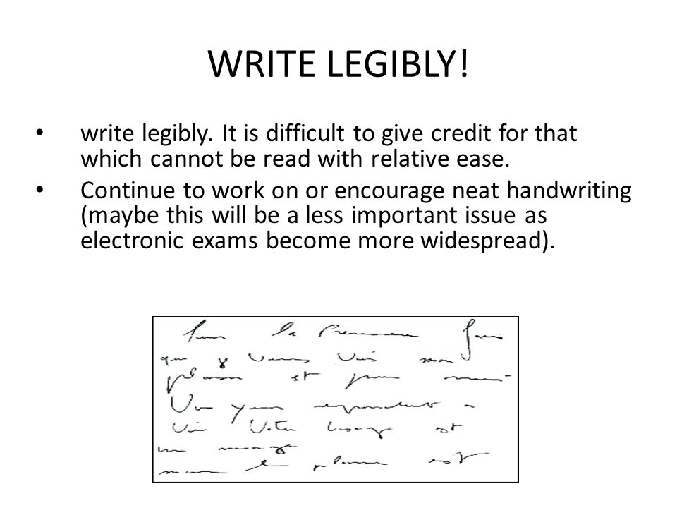 WRITE LEGIBLY! write legibly. It is difficult to give credit for that which cannot be read with relative ease.