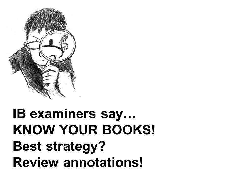 IB examiners say… KNOW YOUR BOOKS! Best strategy Review annotations!
